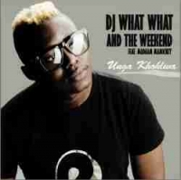 DJ What What X The Weekend - Unga Khohlwa Ft. Madaam Mamickey
